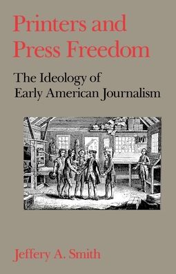 Printers and Press Freedom: The Ideology of Early American Journalism