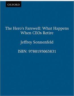 The Hero's Farewell: What Happens when CEOs Retire