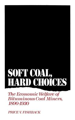 Soft Coal, Hard Choices: The Economic Welfare of Bituminous Coal Miners, 1890-1930