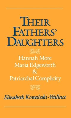 Their Fathers' Daughters: Hannah More, Maria Edgeworth, and Patriarchal Complicity