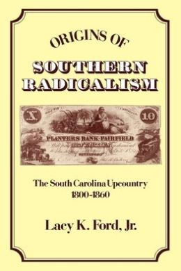 Origins of Southern Radicalism: The South Carolina UpCountry, 1800-1860