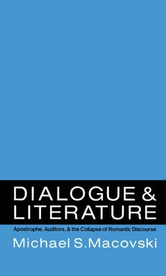 Dialogue and Literature: Apostrophe, Auditors, and the Collapse of Romantic Discourse