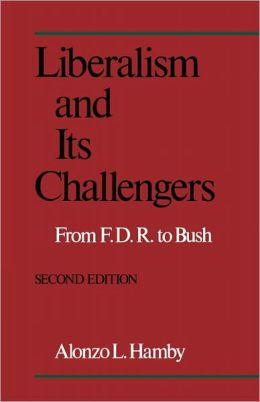 Liberalism and Its Challengers: From F.D.R. to Bush