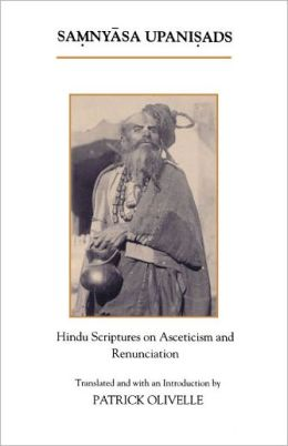 The Samnyasa Upanisads: Hindu Scriptures on Asceticism and Renunciation