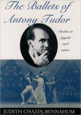 The Ballets of Antony Tudor: Studies in Psyche and Satire