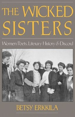 The Wicked Sisters; Women Poets, Literary History, and Discord