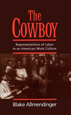 The Cowboy: Representations of Labor in an American Work Culture