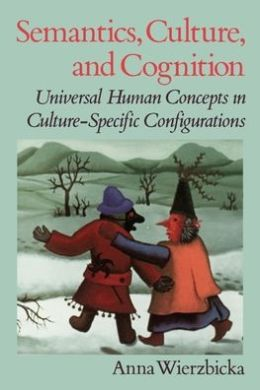 Semantics, Culture, and Cognition: Universal Human Concepts in Culture-Specific Configurations