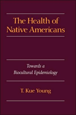 The Health of Native Americans: Towards a Biocultural Epidemiology