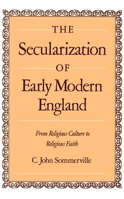 The Secularization of Early Modern England: From Religious Culture to Religious Faith