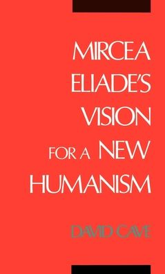 Mircea Eliade's Vision for a New Humanism
