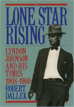 Lone Star Rising: Lyndon Johnson and His Times, 1908-1960