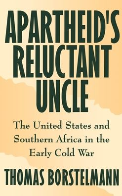 Apartheid's Reluctant Uncle: The United States and Southern Africa in the Early Cold War