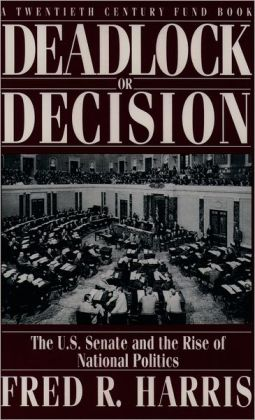 Deadlock or Decision: The U. S. Senate and the Rise of National Politics