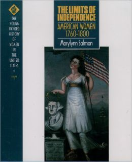 The Limits of Independence: American Women 1760-1800