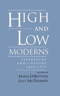 High and Low Moderns: Literature and Culture, 1889-1939