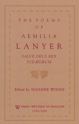 The Poems of Aemilia Lanyer: Salve Deus Rex Judaeorum