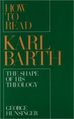 How to Read Karl Barth; The Shape of His Theology
