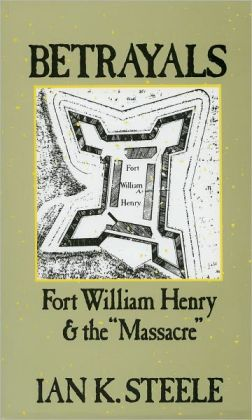 Betrayals: Fort William Henry and the