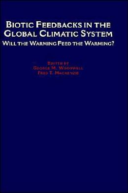 Biotic Feedbacks in the Global Climatic System: Will the Warming Feed the Warming?