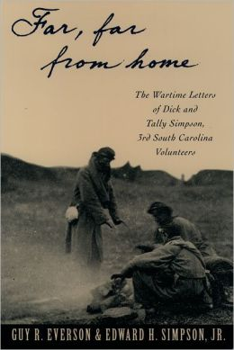 Far, Far from Home: The Wartime Letters of Dick and Tally Simpson - Third South Carolina Volunteers