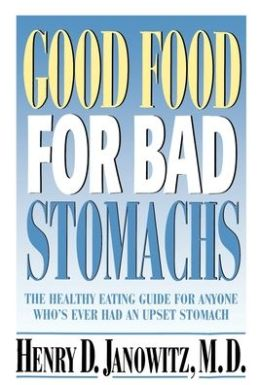 Good Food for Bad Stomachs: The Healthy Eating Guiude for Anyone Who's Ever Had an Upset Stomach