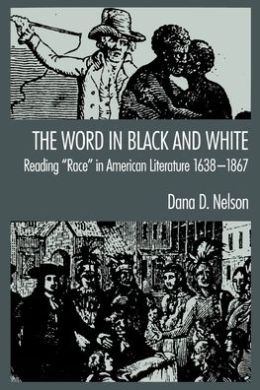 The Word in Black and White: Reading Race in American Literature, 1638-1867