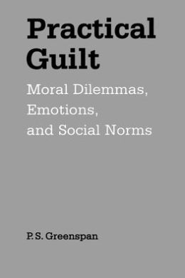 Practical Guilt; Moral Dilemmas, Emotions, and Social Norms