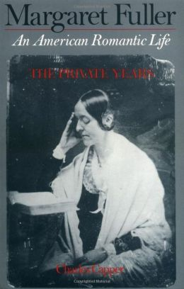 Margaret Fuller: An American Romantic Life -The Private Years
