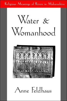 Water and Womanhood: Religious Meanings of Rivers in Maharashtra