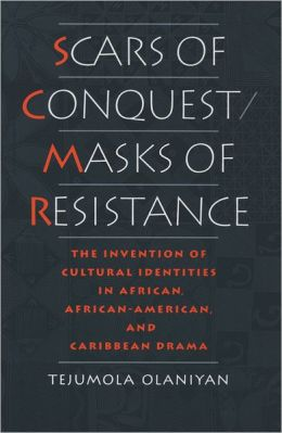 Scars of Conquest/Masks of Resistance: The Invention of Cultural Identities in African, African-American, and Caribbean Drama