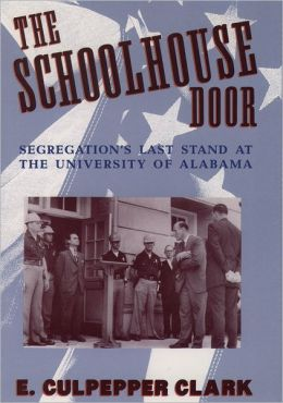 The Schoolhouse Door: Segregation's Last Stand at the University of Alabama Press