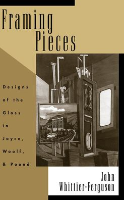 Framing Pieces: Designs of the Gloss in Joyce, Woolf, and Pound