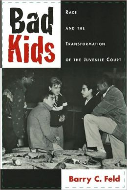 Bad Kids: Race and the Transformation of the Juvenile Court