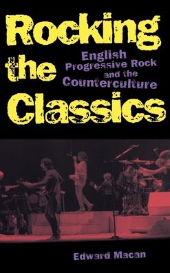 Rocking the Classics: English Progressive Rock and the Counterculture