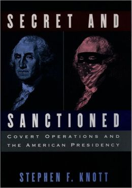 Secret and Sanctioned: Covert Operations and the American Presidency