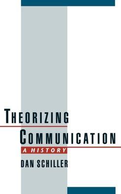 Theorizing Communication: A History