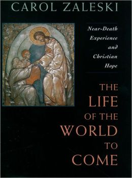 The Life of the World to Come: Near-Death Experience and Christian Hope - The Albert Cardinal Meyer Lectures