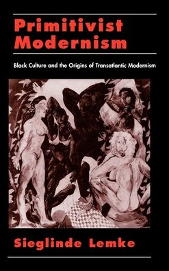 Primitivist-Modernism: Black Culture and the Origins of Transatlantic Modernism