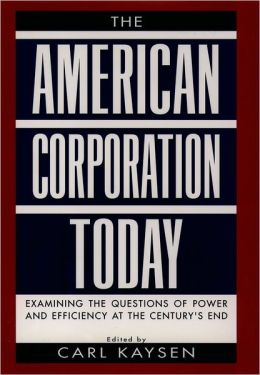 The American Corporation Today: Examaning the Questions of Power and Efficiency at the Century's end