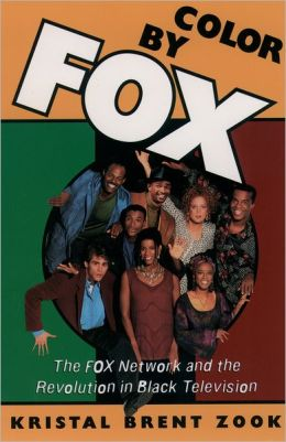 Color by Fox: The Fox Network and the Revolution in Black Television