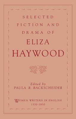 Selected Fiction and Drama of Eliza Haywood