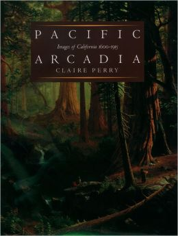 Pacific Arcadia: Images of California, 1600-1915