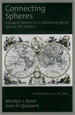 Connecting Spheres: European Women in a Globalizing World, 1500 to the Present
