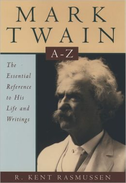 Mark Twain: The Essential Reference to His Life and Writings