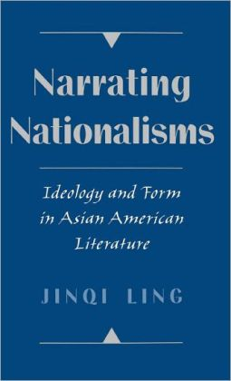 Narrating Nationalisms: Ideology and Form in Asian American Literature