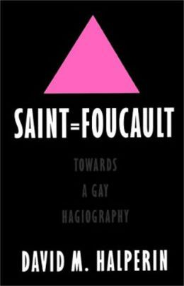 Saint Foucault: Towards a Gay Hagiography