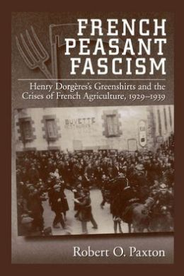 French Peasant Fascism: Henry Dorgi'Ares' Greenshirts and the Crises of French Agriculture, 1929-1939