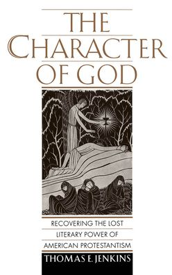 The Character of God: Recovering the Lost Literary Power of American Protestantism