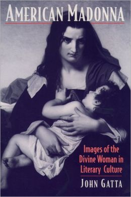 American Madonna: Images of the Divine Woman in Literary Culture